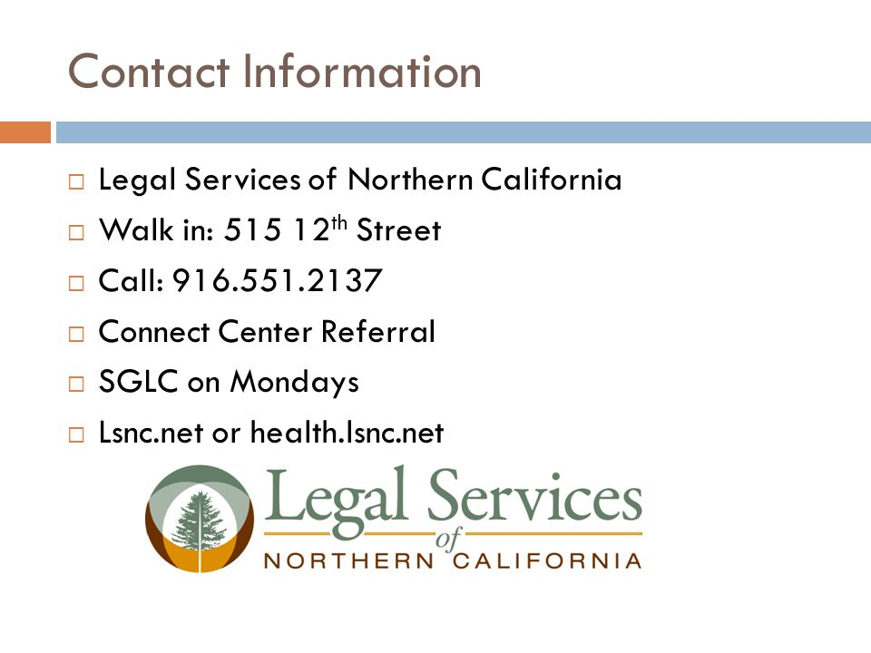 Contact Information Legal Services of Northern California. Walk in: 515 12th Street. Call: 916.551.2137.
