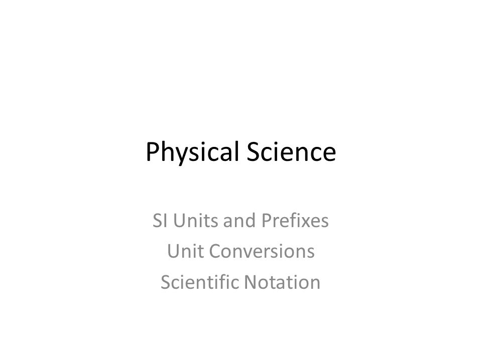 SI Units and Prefixes Unit Conversions Scientific Notation