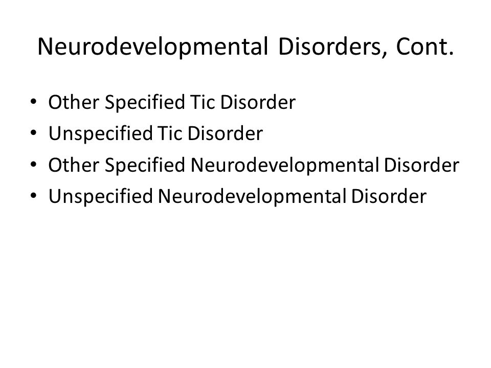 Neurodevelopmental Disorders, Cont.