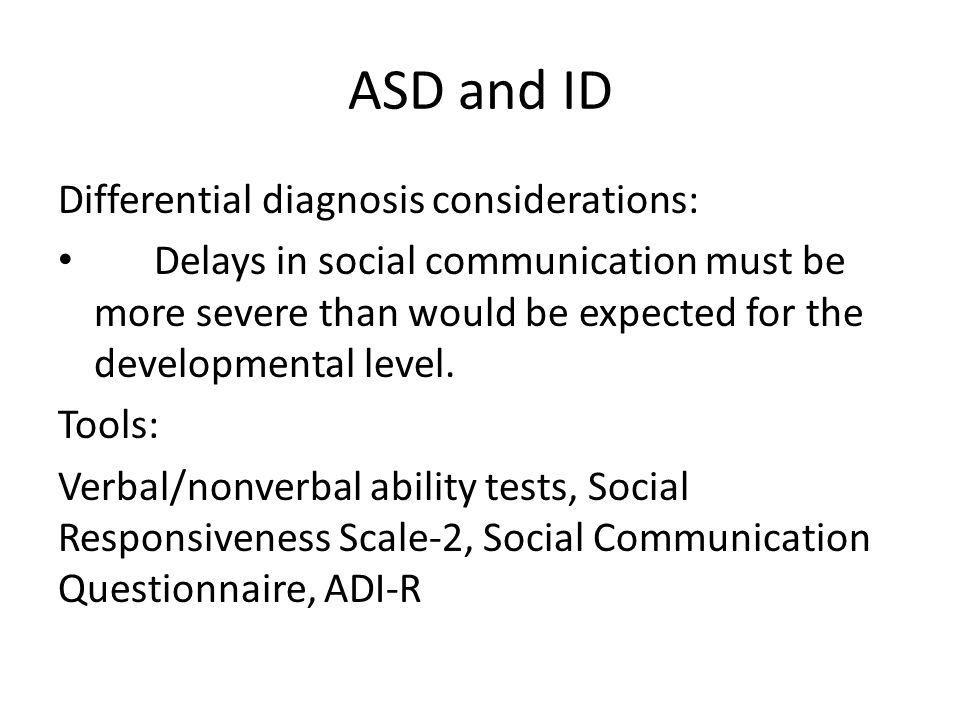 ASD and ID Differential diagnosis considerations: