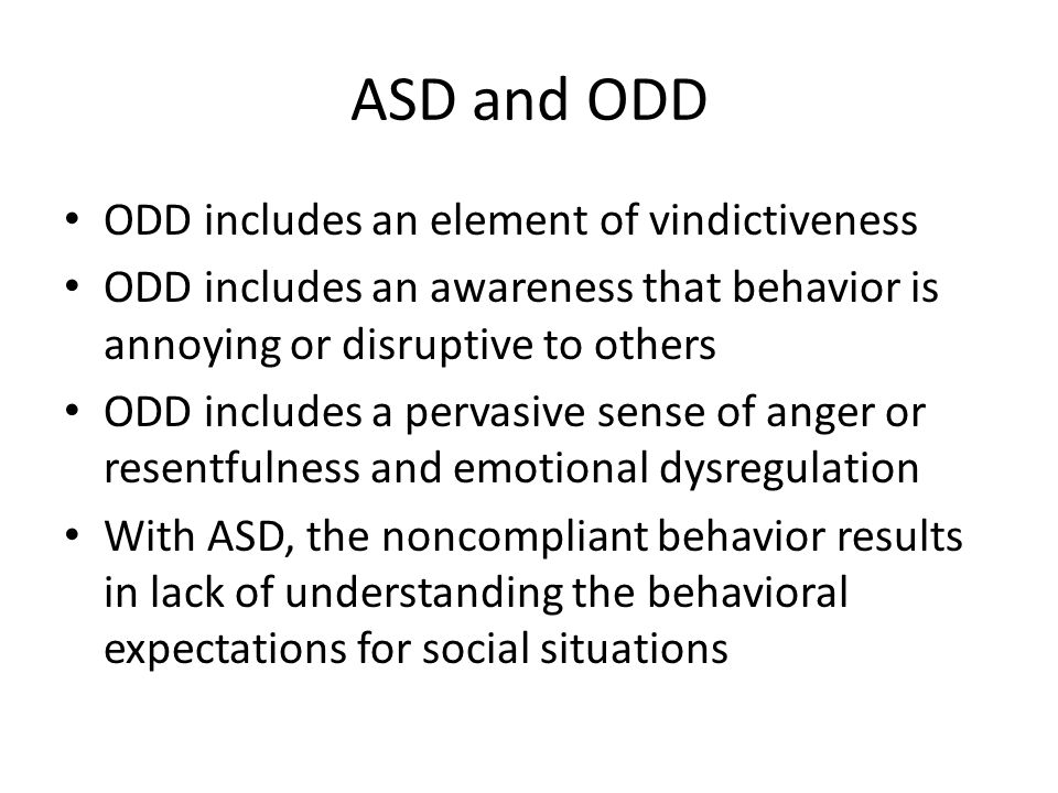 ASD and ODD ODD includes an element of vindictiveness