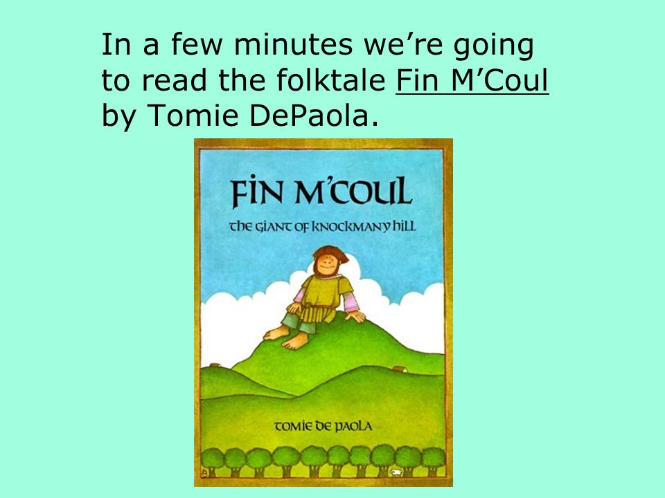 In a few minutes we're going to read the folktale Fin M'Coul by Tomie DePaola.