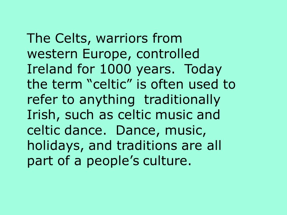 The Celts, warriors from western Europe, controlled Ireland for 1000 years.