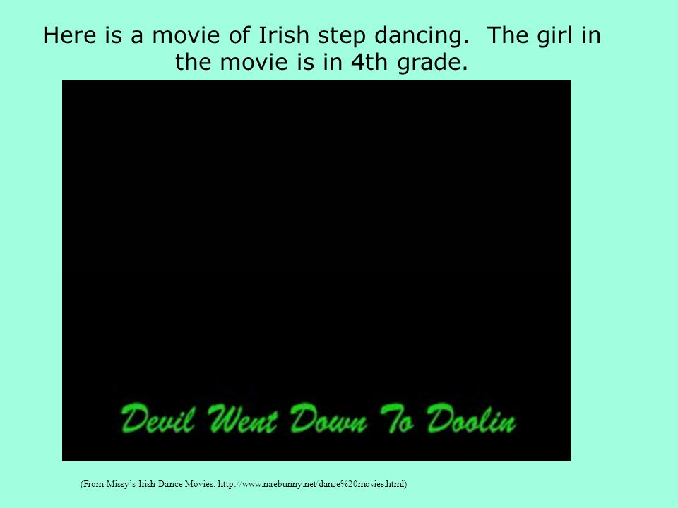 Here is a movie of Irish step dancing