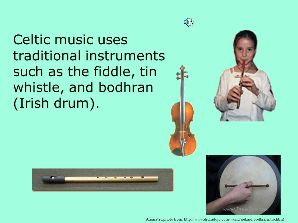 Celtic music uses traditional instruments such as the fiddle, tin whistle, and bodhran (Irish drum).
