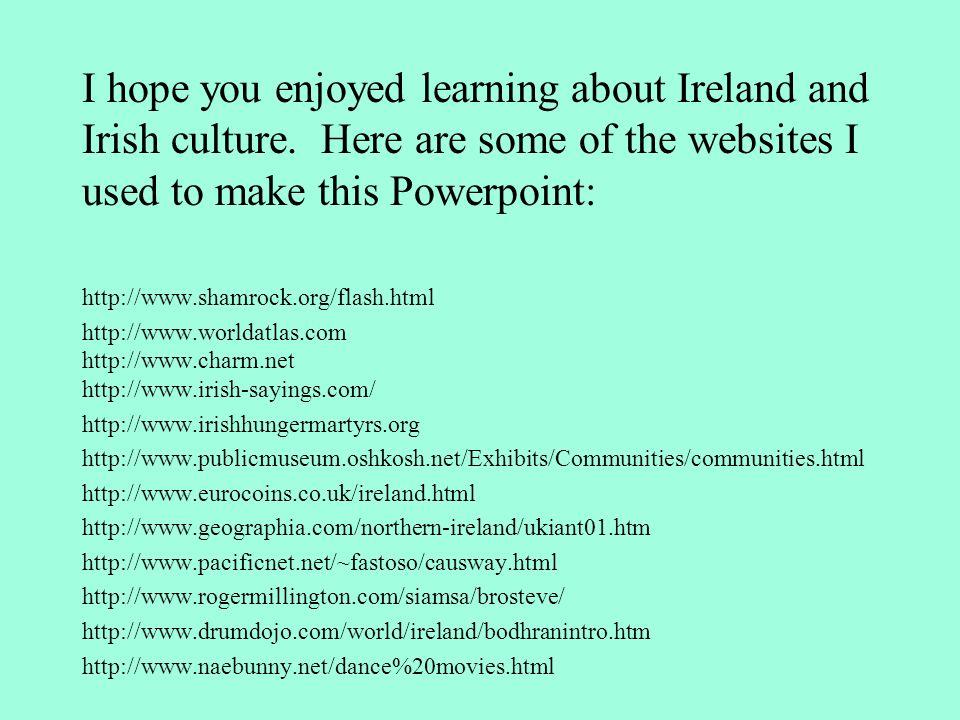 I hope you enjoyed learning about Ireland and Irish culture