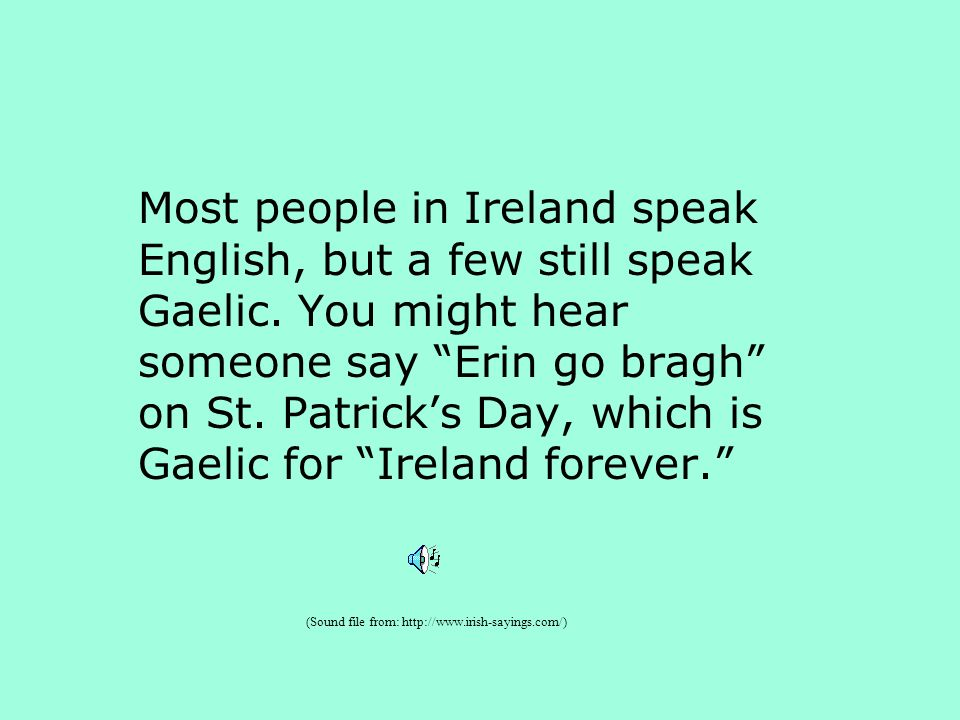 Most people in Ireland speak English, but a few still speak Gaelic