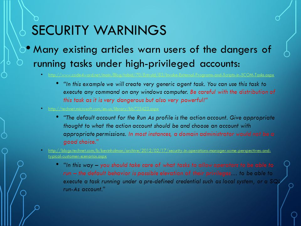 Security Warnings Many existing articles warn users of the dangers of running tasks under high-privileged accounts:
