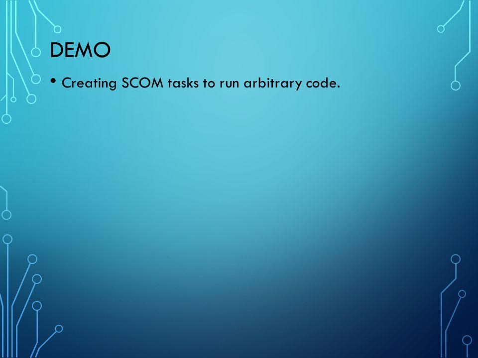 Demo Creating SCOM tasks to run arbitrary code.