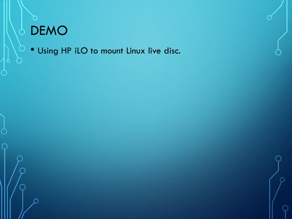 Demo Using HP iLO to mount Linux live disc.