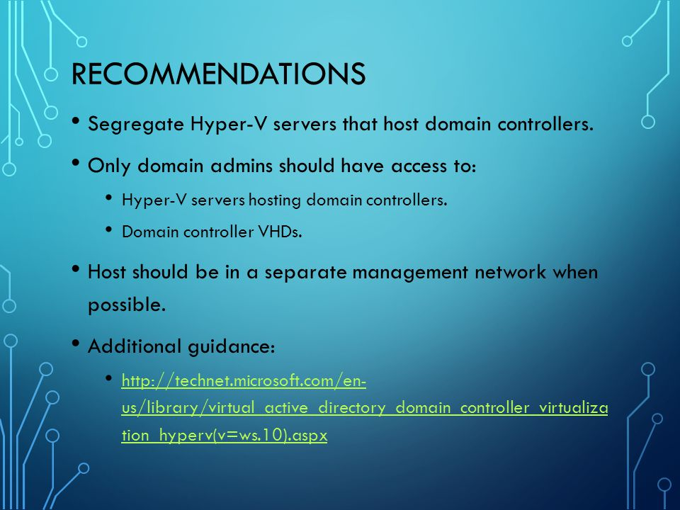 Recommendations Segregate Hyper-V servers that host domain controllers. Only domain admins should have access to: