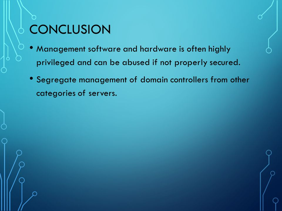 Conclusion Management software and hardware is often highly privileged and can be abused if not properly secured.