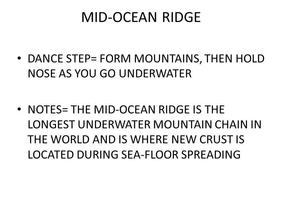 MID-OCEAN RIDGE DANCE STEP= FORM MOUNTAINS, THEN HOLD NOSE AS YOU GO UNDERWATER.