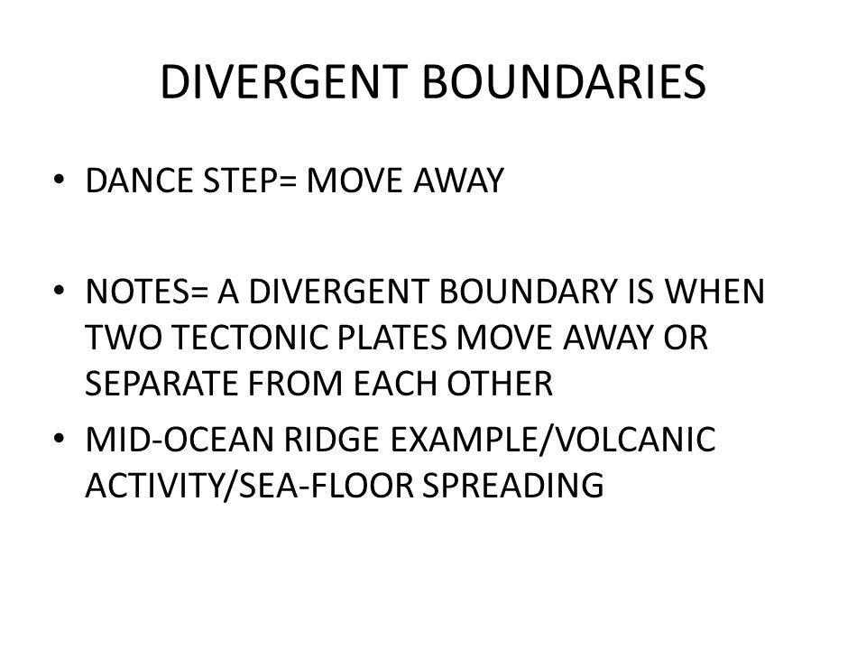 DIVERGENT BOUNDARIES DANCE STEP= MOVE AWAY