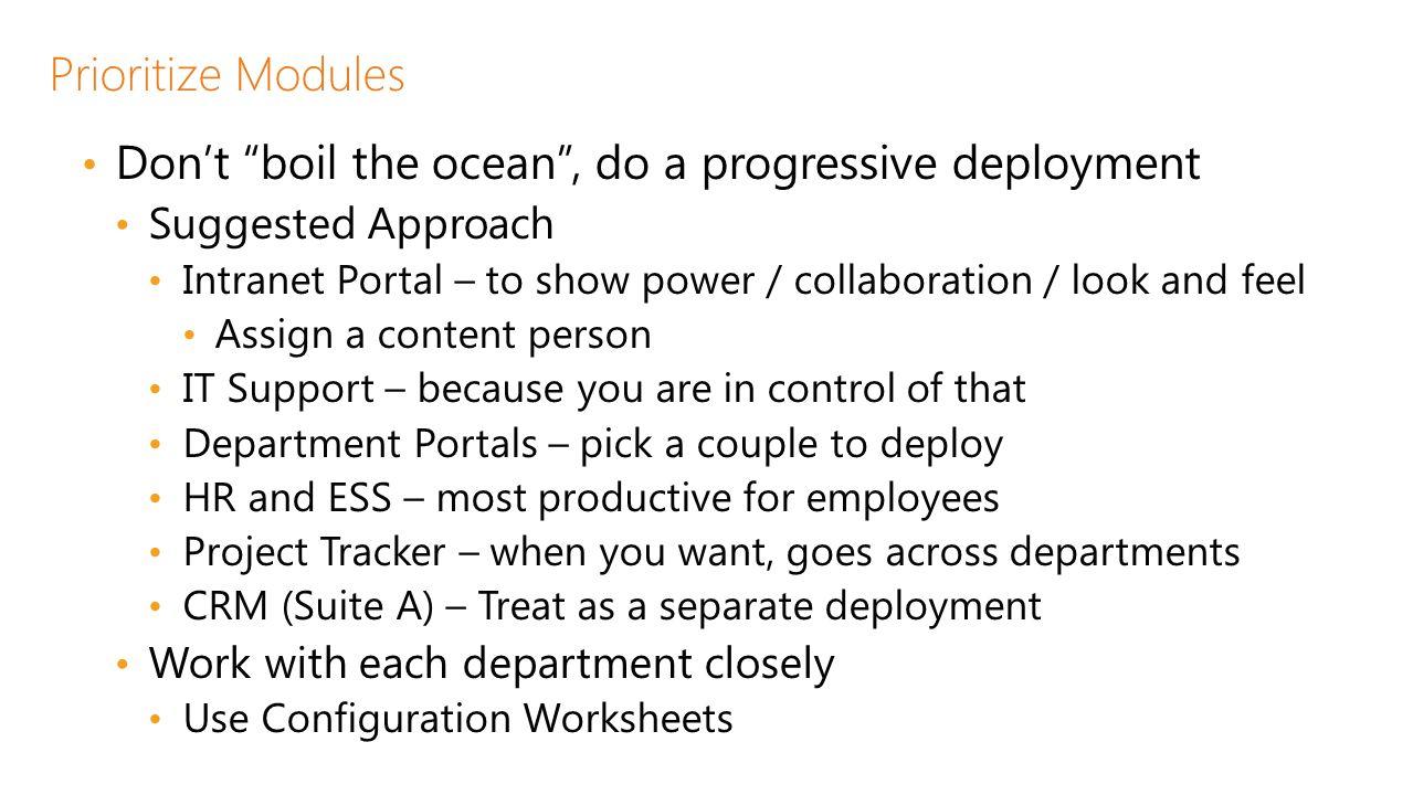 Don't boil the ocean , do a progressive deployment