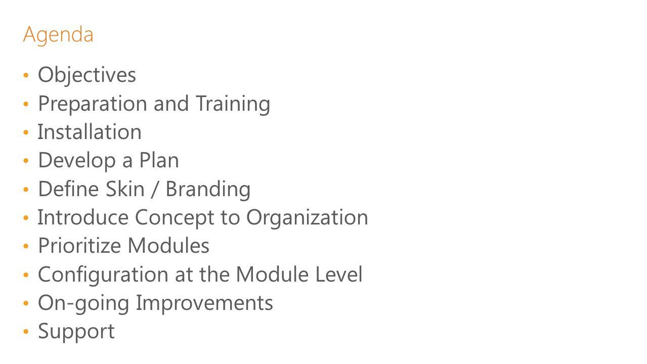 Agenda Objectives. Preparation and Training. Installation. Develop a Plan. Define Skin / Branding.