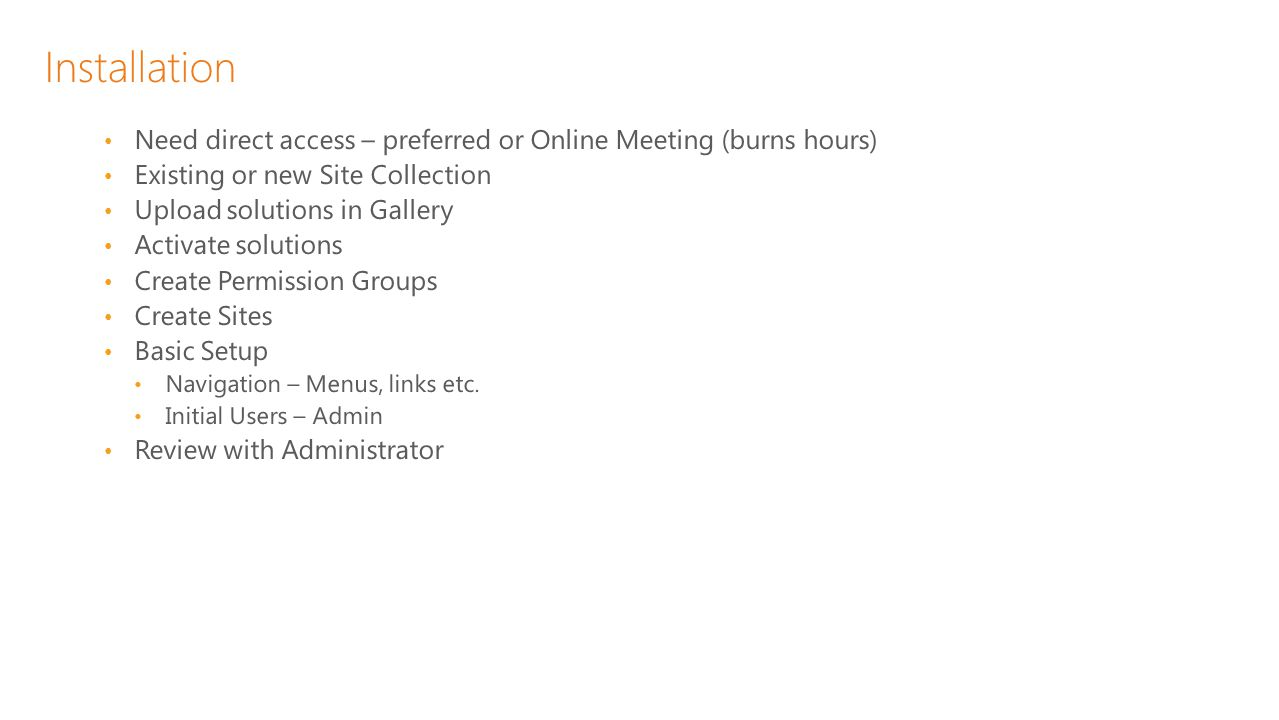 Installation Need direct access – preferred or Online Meeting (burns hours) Existing or new Site Collection.