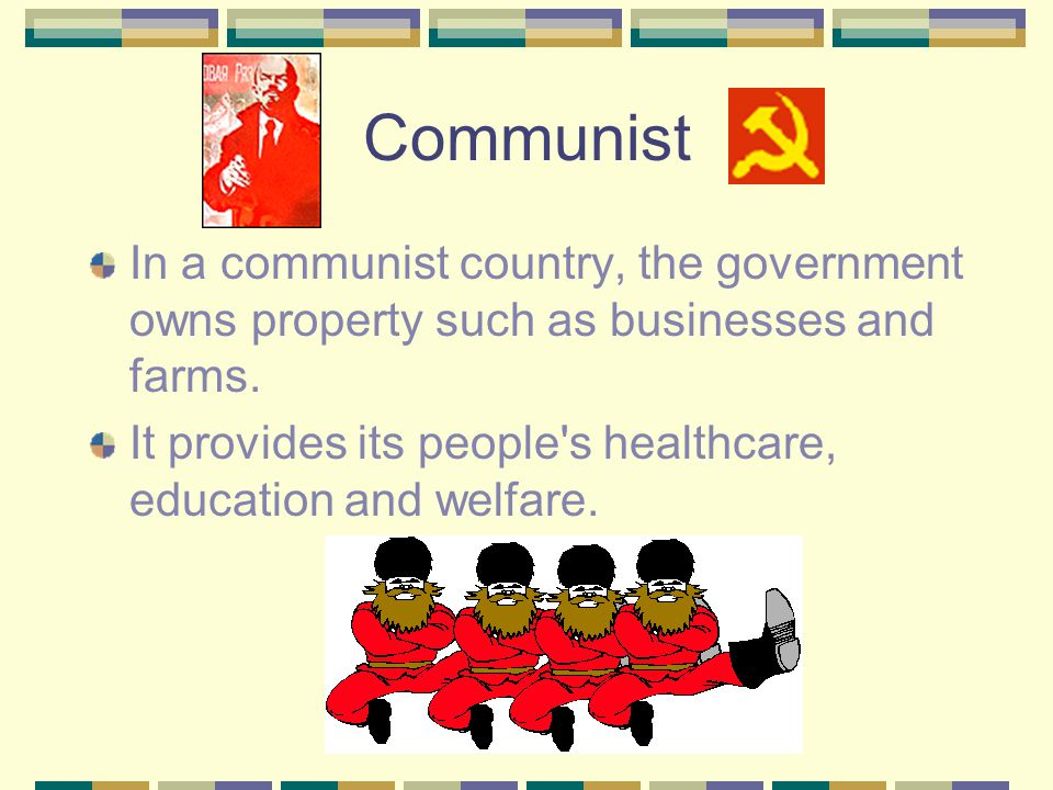 Communist In a communist country, the government owns property such as businesses and farms.
