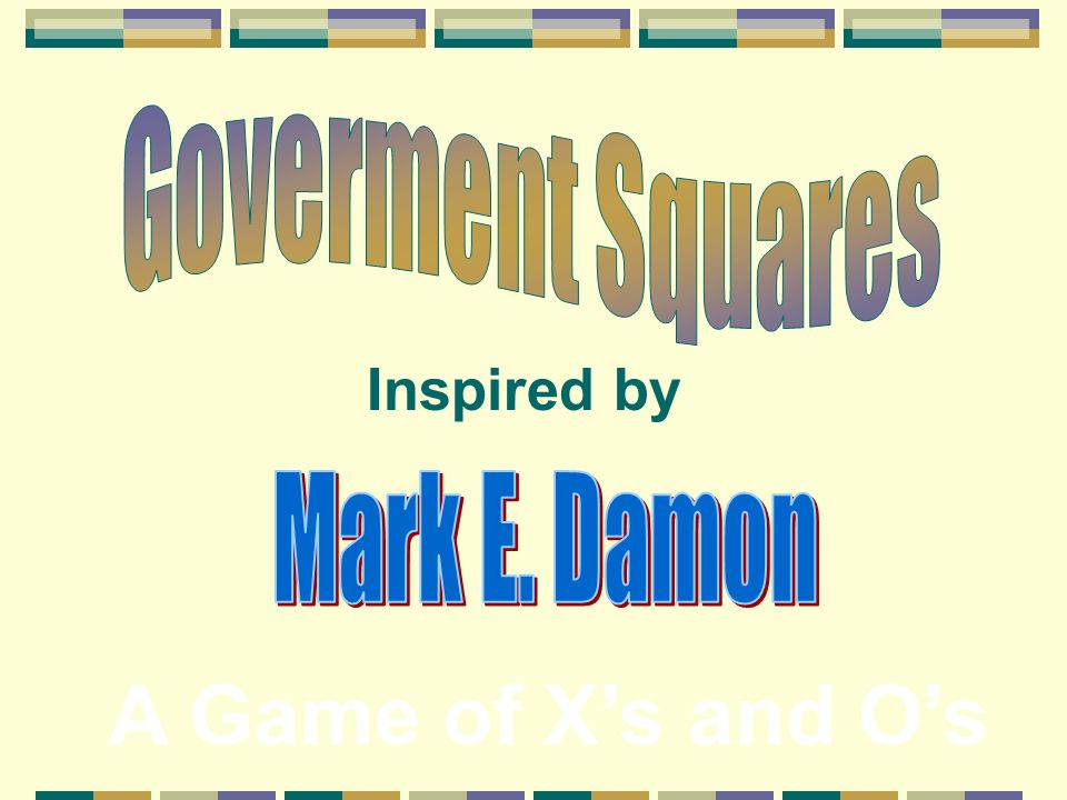 Goverment Squares Inspired by Mark E. Damon A Game of X's and O's