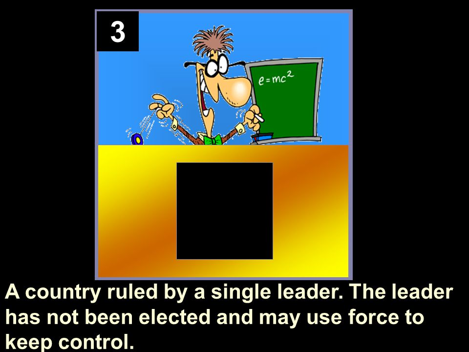 3 A country ruled by a single leader.