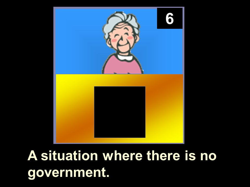 6 A situation where there is no government.