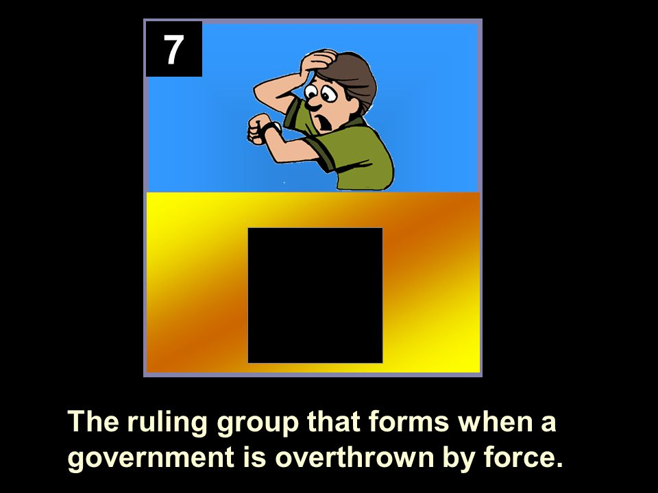 7 The ruling group that forms when a government is overthrown by force.