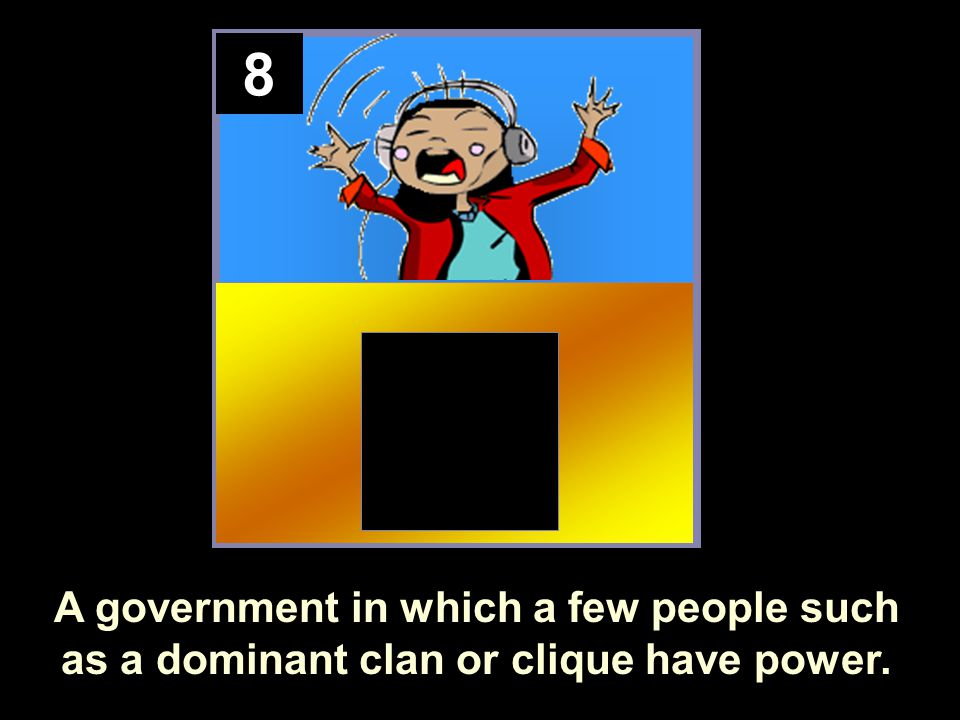 8 A government in which a few people such as a dominant clan or clique have power.