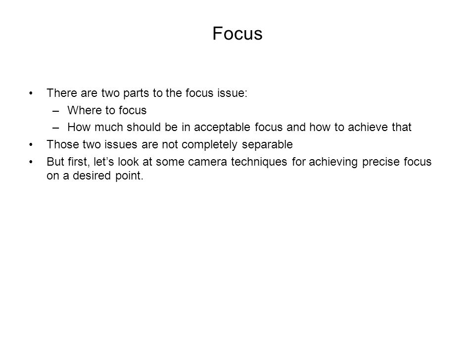 Focus There are two parts to the focus issue: Where to focus
