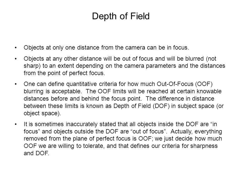 Depth of Field Objects at only one distance from the camera can be in focus.