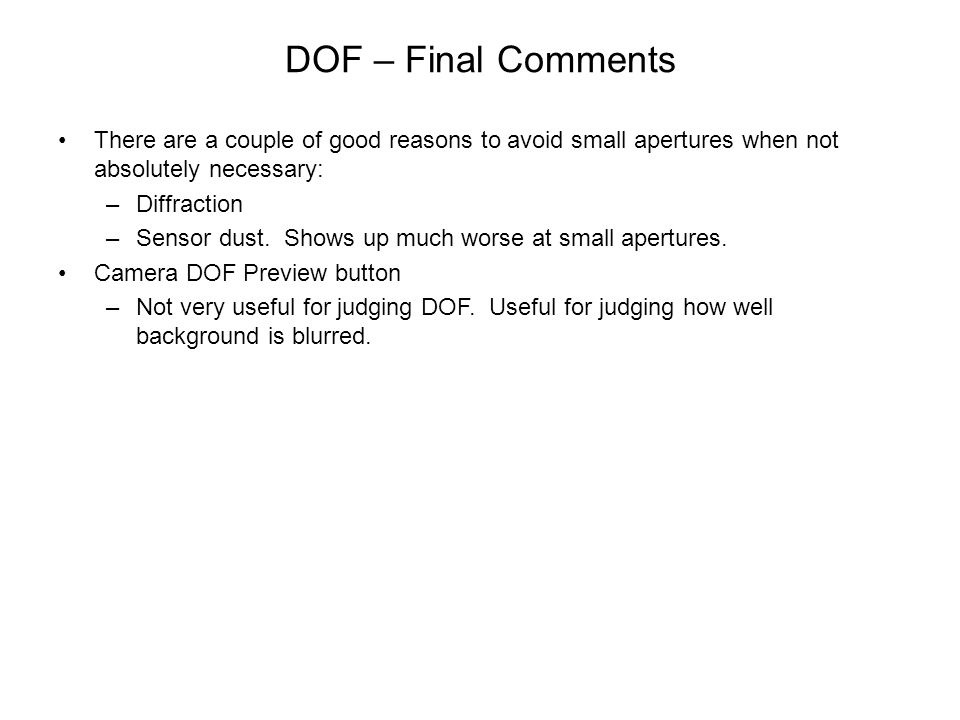DOF – Final Comments There are a couple of good reasons to avoid small apertures when not absolutely necessary: