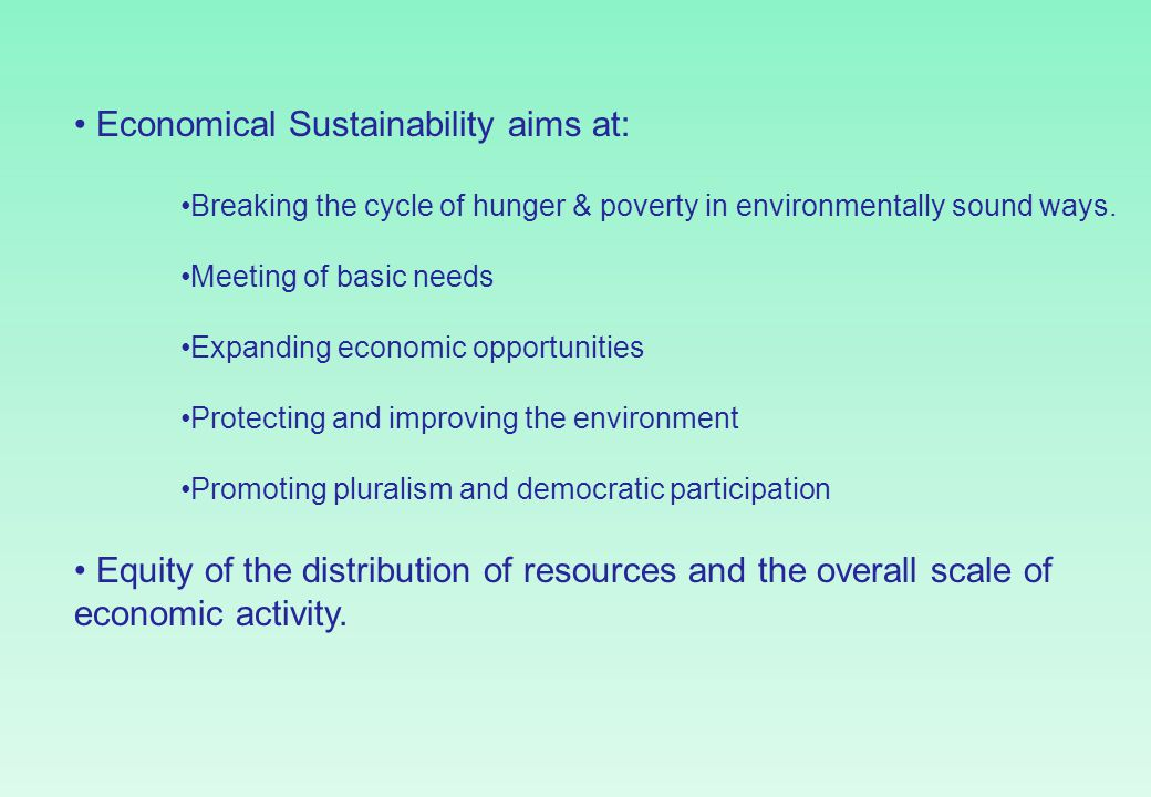 Economical Sustainability aims at: