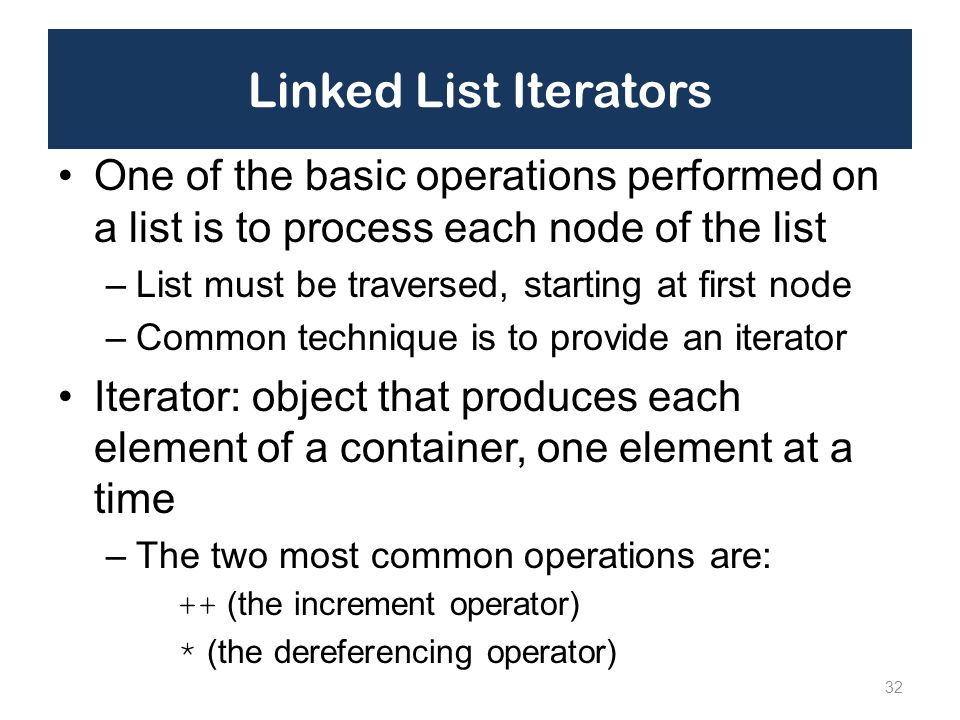 Linked List Iterators One of the basic operations performed on a list is to process each node of the list.