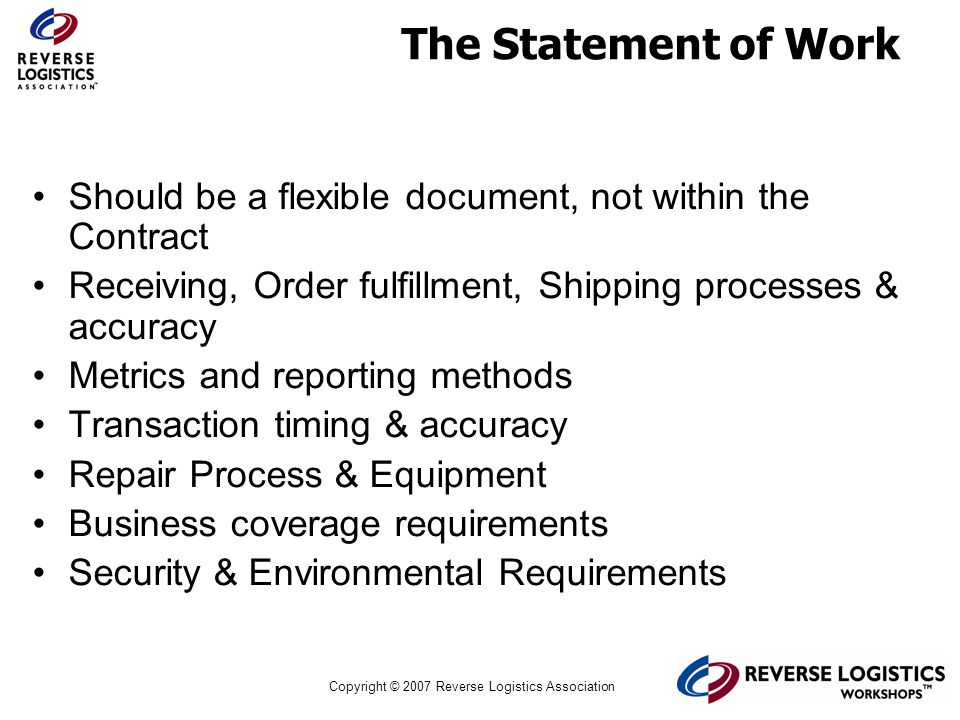 The Statement of Work Should be a flexible document, not within the Contract. Receiving, Order fulfillment, Shipping processes & accuracy.