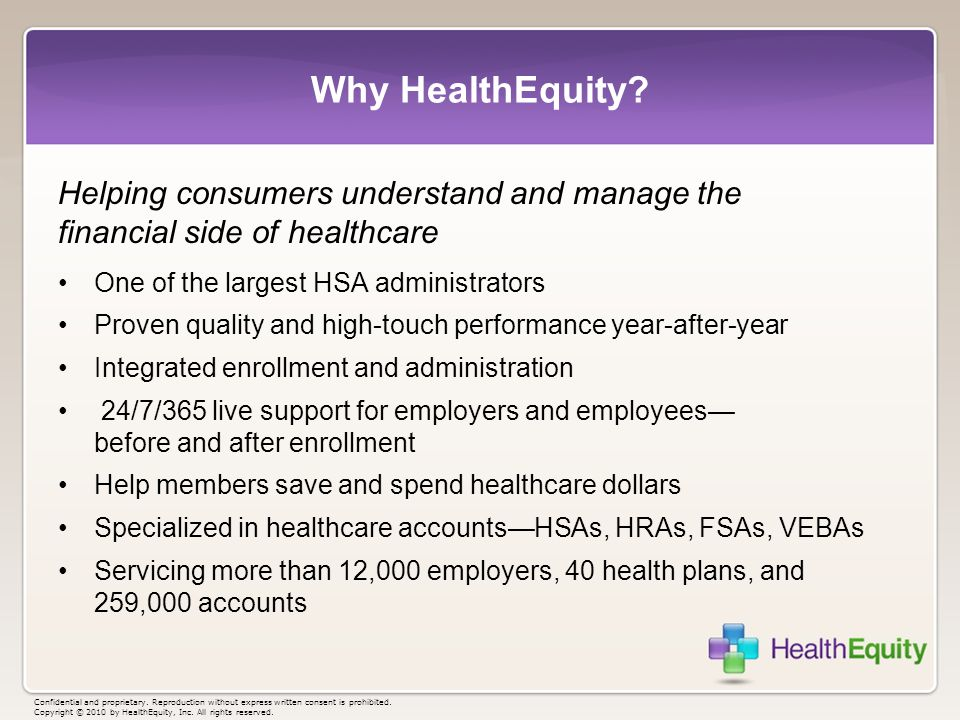 Why HealthEquity Helping consumers understand and manage the financial side of healthcare. One of the largest HSA administrators.