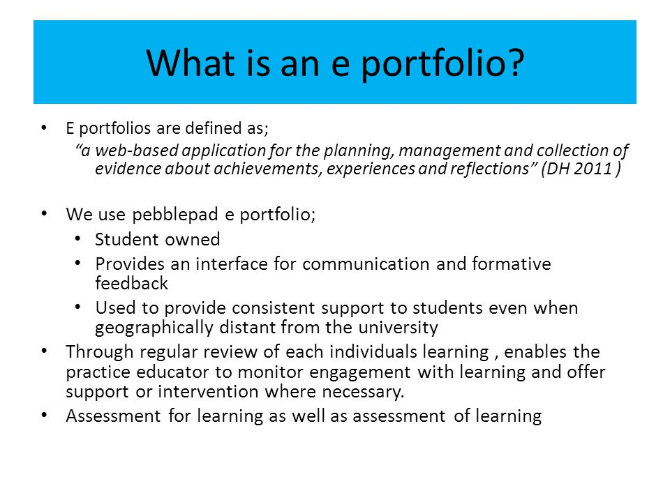 What is an e portfolio We use pebblepad e portfolio; Student owned