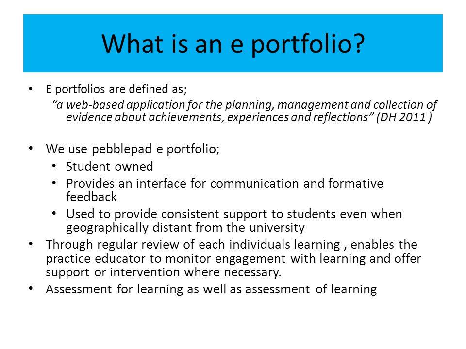 What is an e portfolio We use pebblepad e portfolio; Student owned