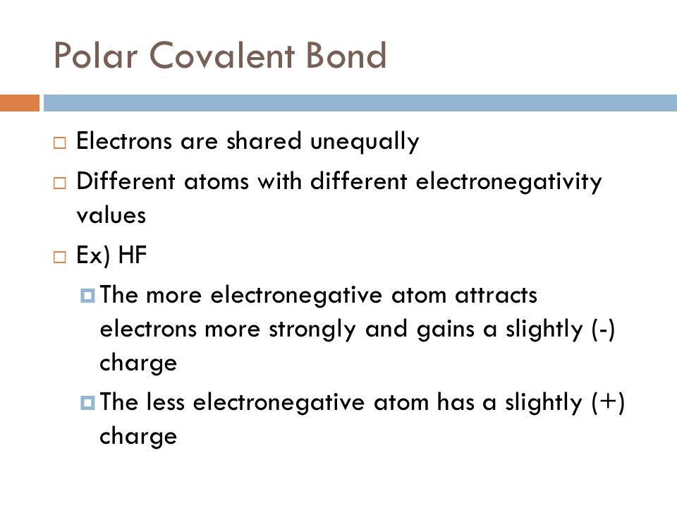 Polar Covalent Bond Electrons are shared unequally