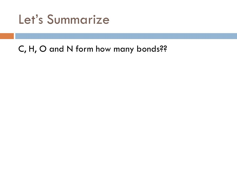 Let's Summarize C, H, O and N form how many bonds