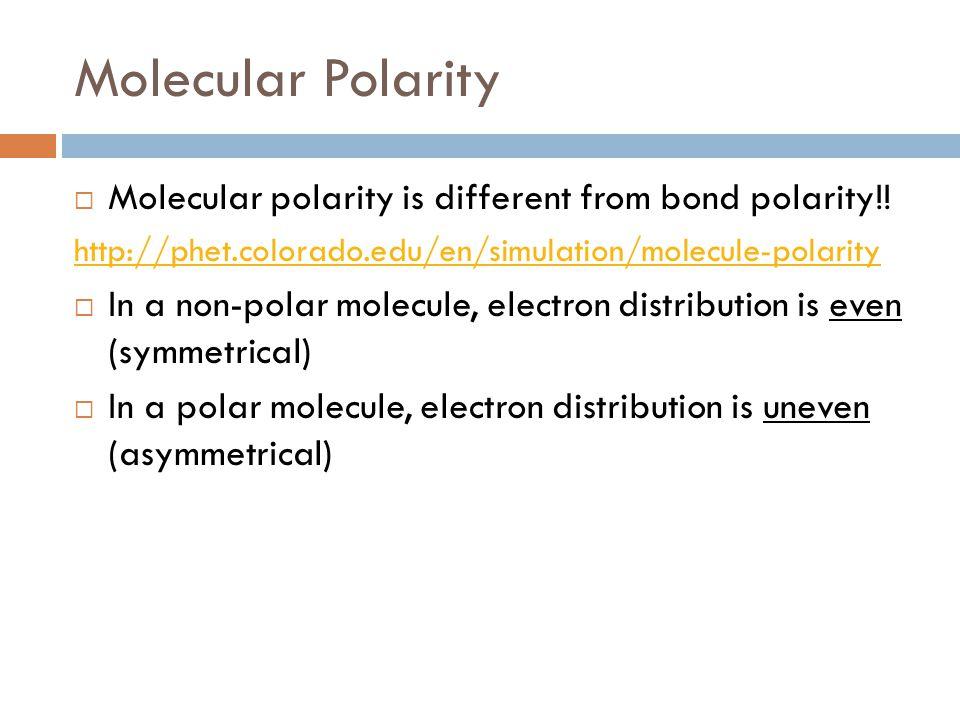 Molecular Polarity Molecular polarity is different from bond polarity!! http://phet.colorado.edu/en/simulation/molecule-polarity.