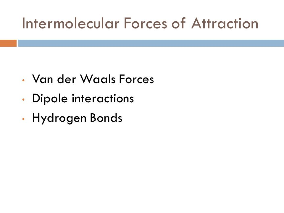 Intermolecular Forces of Attraction