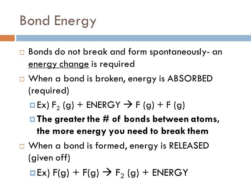 Bond Energy Ex) F(g) + F(g)  F2 (g) + ENERGY