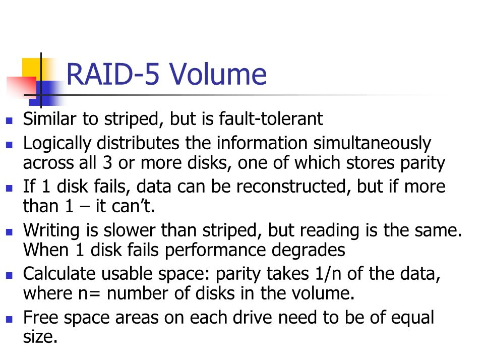 RAID-5 Volume Similar to striped, but is fault-tolerant