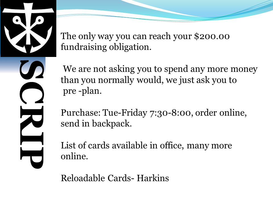 SCRIP The only way you can reach your $200.00 fundraising obligation.