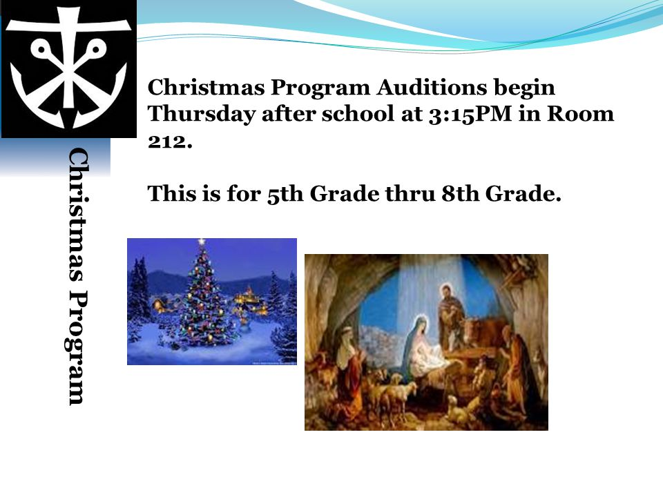 Christmas Program Auditions begin Thursday after school at 3:15PM in Room 212.