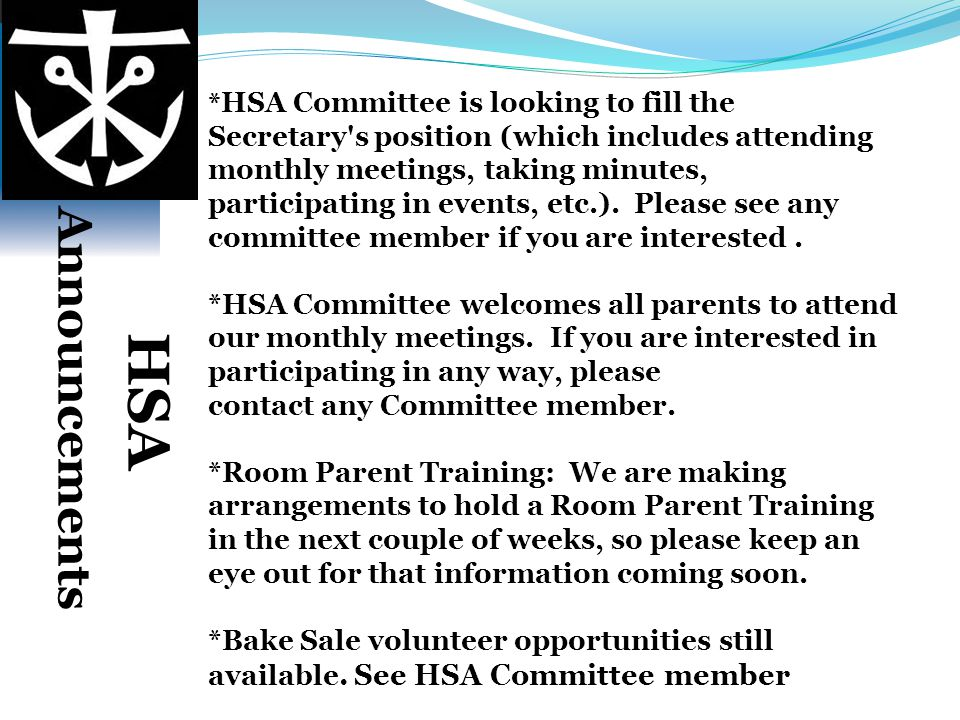 *HSA Committee is looking to fill the Secretary s position (which includes attending monthly meetings, taking minutes, participating in events, etc.). Please see any committee member if you are interested .