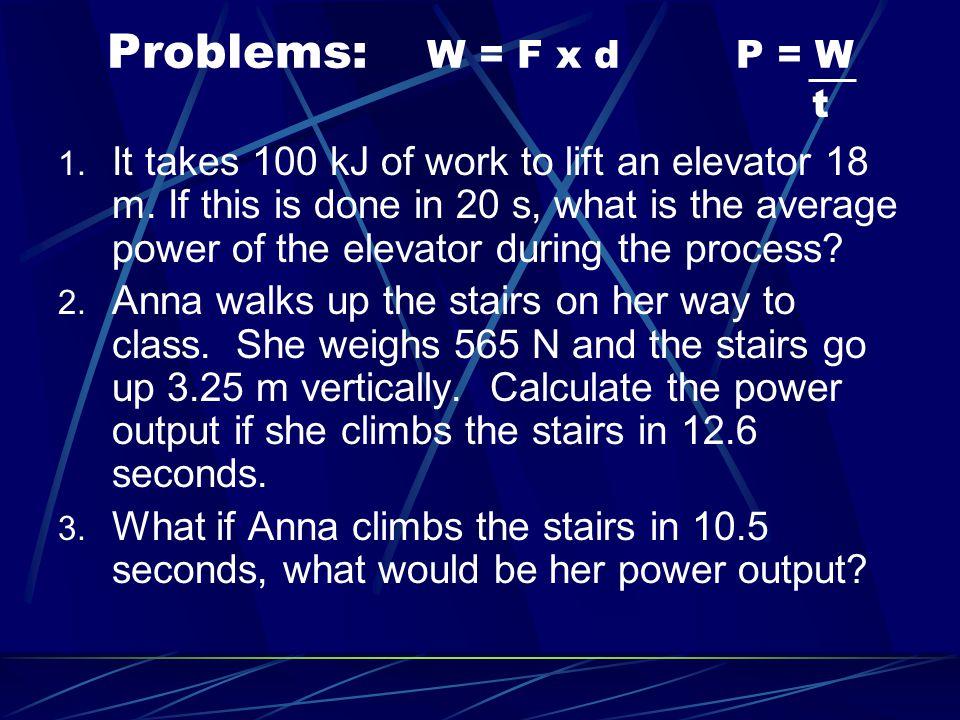 Problems: W = F x d P = W t
