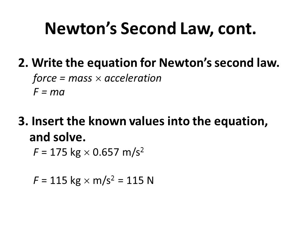 Newton's Second Law, cont.