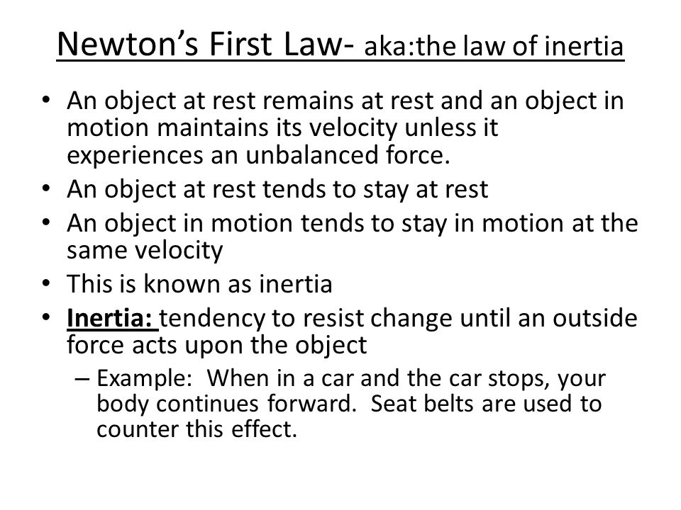 Newton's First Law- aka:the law of inertia