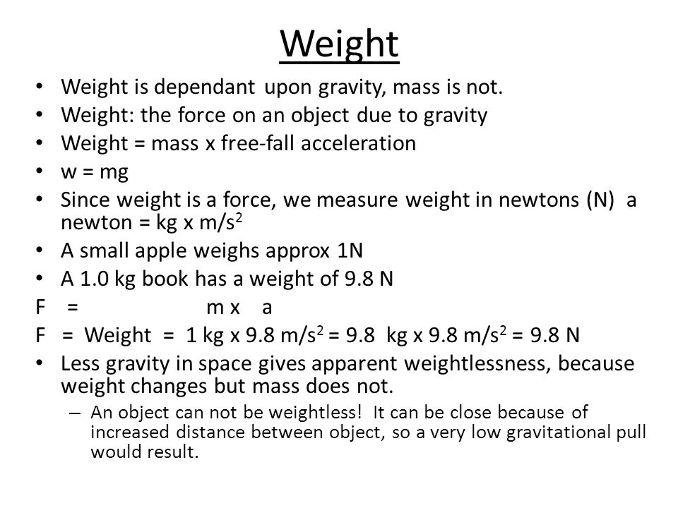 Weight Weight is dependant upon gravity, mass is not.
