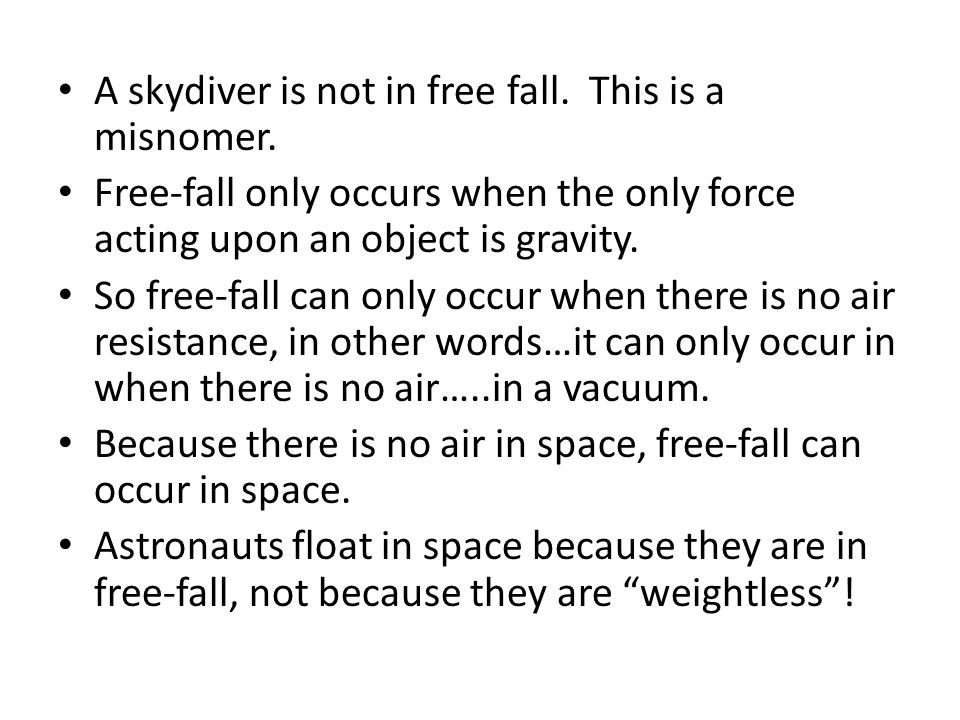 A skydiver is not in free fall. This is a misnomer.